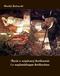 Baśń o uśpionej królewnie i o najśmielszym królewiczu - Antoni Edward Odyniec, Wasilij Żukowski