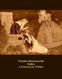 Bajka o Żelaznym Wilku - Wacław Sieroszewski