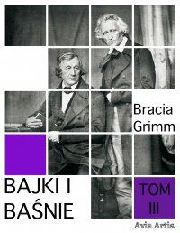 Bajki i baśnie. Tom III - Bracia Grimm