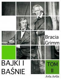 Bajki i baśnie. Tom II - Bracia Grimm