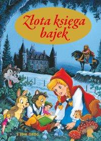 Złota księga bajek - Hans Christian Andersen, Tamara Michałowska, Jacob i Wilhelm Grimm, Tamara Michałowska