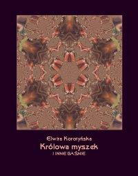 Królowa myszek i inne baśnie - Elwira Karataj-Korotyńska
