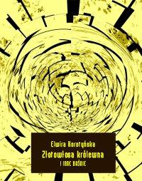 Złotowłosa królewna i inne baśnie - Elwira Karataj-Korotyńska