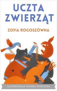 Uczta zwierząt - Zofia Rogoszówna