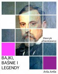 Bajki, baśnie i legendy - Henryk Sienkiewicz