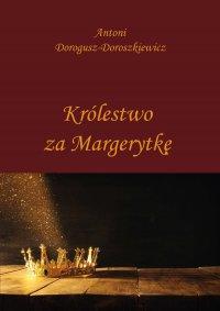 Królestwo za Margerytkę - Antoni Dorogusz-Doroszkiewicz