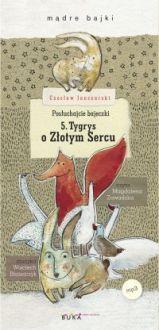 Posłuchajcie bajeczki: Tygrys o Złotym Sercu - Magdalena Zawadzka, Czesław Janczarski