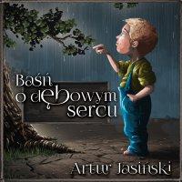 Baśń o dębowym sercu - Artur Jasiński