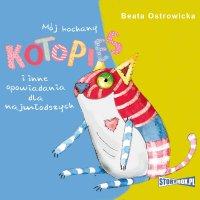 Mój kochany kotopies i inne opowiadania dla najmłodszych - Beata Ostrowicka