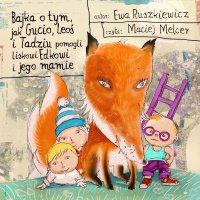 Bajka o tym, jak Gucio, Leoś i Tadziu pomogli liskowi Edkowi i jego mamie - Ewa Ruszkiewicz