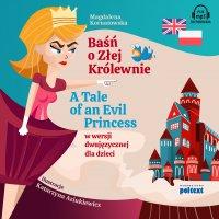 Baśń o Złej Królewnie. A Tale of an Evil Princess w wersji dwujęzycznej dla dzieci - Magdalena Kornatowska
