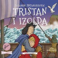 Legendy arturiańskie. Tom 6. Tristan i Izolda - Autor nieznany