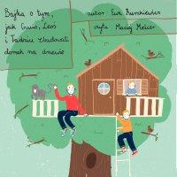 Bajka o tym, jak Gucio, Leoś i Tadziu zbudowali domek na drzewie - Ewa Ruszkiewicz