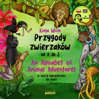 Przygody zwierzaków od A do Z. An Alphabet of Animal Adventures w wersji dwujęzycznej dla dzieci - Kinga White
