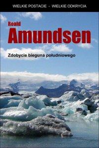 Zdobycie bieguna południowego - Opracowanie zbiorowe , Roald Amundsen
