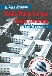 Radio Wolna Europa i Radio Swoboda. Lata CIA i późniejsze - A. Ross Johnson