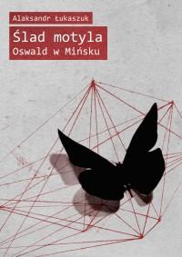Ślad motyla. Oswald w Mińsku - Alaksandr Łukaszuk