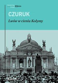Lwów w cieniu Kołymy - Stanisław Czuruk