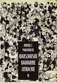 Warszawskie kawiarnie literackie - Andrzej Z. Makowiecki