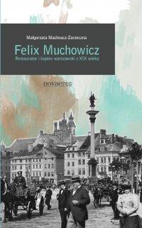 Felix Muchowicz. Kupiec i restaurator warszawski z XIX wieku - Małgorzata Machnacz-Zarzeczna