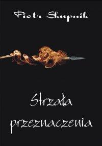 Strzała przeznaczenia - Piotr Skupnik