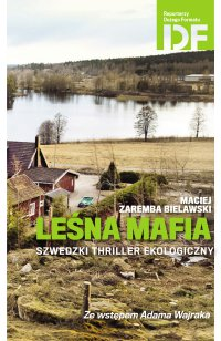Leśna mafia. Szwedzki thriller ekologiczny - Adam Wajrak