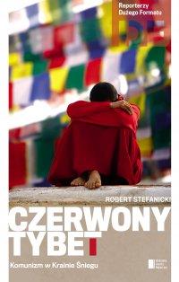 Czerwony Tybet. Komunizm w Krainie Śniegu - Robert Stefanicki