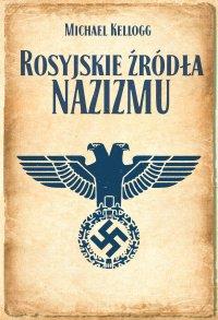 Rosyjskie źródła nazizmu - Michael Kellogg