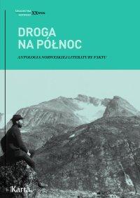 Droga na Północ. Antologia norweskiej literatury faktu - Opracowanie zbiorowe