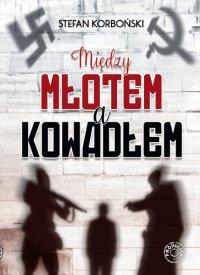 Między młotem a kowadłem - Stefan Korboński
