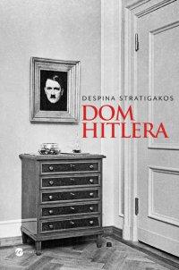 Dom Hitlera - Despina Stratigakos