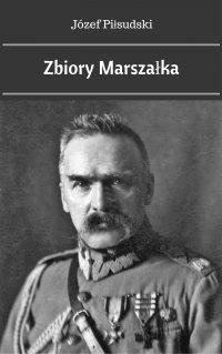 Zbiory Marszałka - Józef Piłsudski