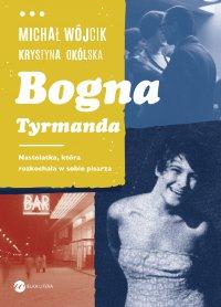 Bogna Tyrmanda. Nastolatka, która rozkochała w sobie pisarza - Michał Wójcik