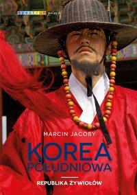 Korea Południowa. Republika żywiołów - Marcin Jacoby