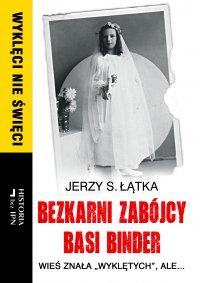 Bezkarni zabójcy Basi Binder - Jerzy S. Łątka