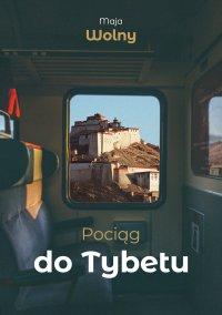 Pociąg do Tybetu - Maja Wolny
