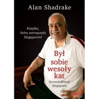 Był sobie wesoły kat. Sprawiedliwość Singapuru - Alan Shadrake