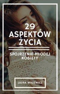 29 aspektów życia. Spojrzenie młodej kobiety - Laura Wisiewicz