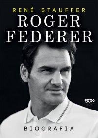 Roger Federer. Biografia - Rene Stauffer