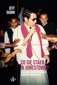 Co się stało w Jonestown? Sekta Jima Jonesa i największe zbiorowe samobójstwo - Jeff Guinn