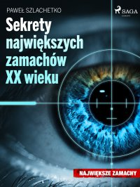 Sekrety największych zamachów XX wieku - Paweł Szlachetko