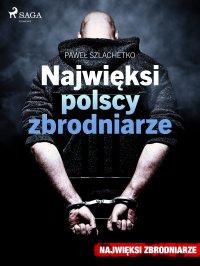 Najwięksi polscy zbrodniarze - Paweł Szlachetko