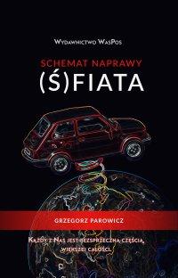 Schemat naprawy (Ś)fiata - Grzegorz Parowicz
