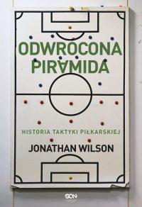 Odwrócona piramida. Historia taktyki piłkarskiej - Jonathan Wilson