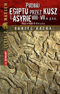 Podbój Egiptu przez Kusz i Asyrię w VIII-VII w. p.n.e. - Daniel Gazda