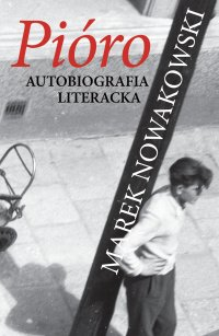 Pióro. Autobiografia literacka - Marek Nowakowski