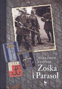 Zośka i Parasol. Opowieść o niektórych ludziach i niektórych akcjach dwóch batalionów harcerskich - Aleksander Kamiński