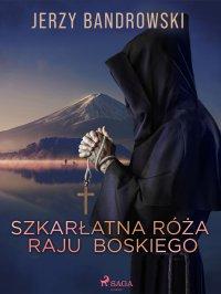 Szkarłatna Róża Raju Boskiego - Jerzy Bandrowski