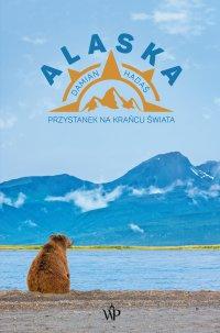 Alaska. Przystanek na krańcu świata - Damian Hadaś
