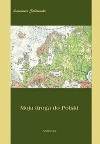 Moja droga do Polski - Kazimierz Sobolewski